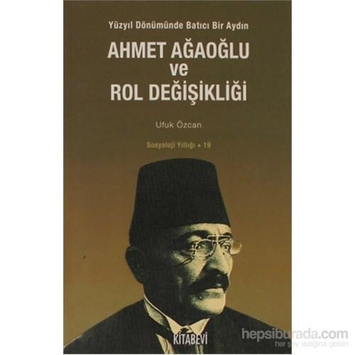 Ahmet Ağaoğlu ve Rol Değişikliği - Ufuk Özcan