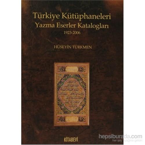 Türkiye Kütüphaneleri Yazma Eserler Katalogları 1923-2006-Hüseyin Türkmen