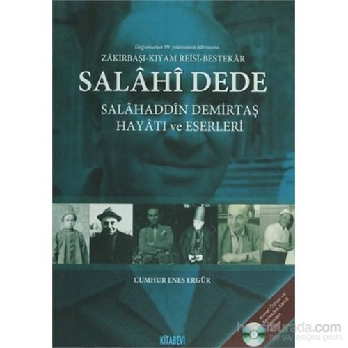 Salahi Dede: Salahaddin Demirtaş Hayatı ve Eserleri - Zakirbaşı - Kıyamreisi - Bestekar