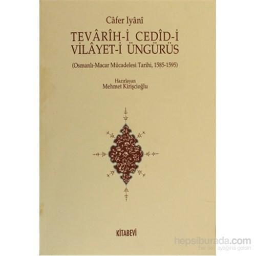 Tevarih-İ Cedid-İ Vilayet-İ Üngürüs - Osmanlı - Macar Mücadelesi Tarihi (1585 - 1595)-Cafer İyani