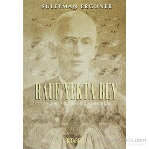 Rauf Yekta Bey - Neyzen-Müzikolog-Bestekar-Süleyman Erguner