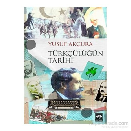 Türkçülüğün Tarihi-Yusuf Akçura