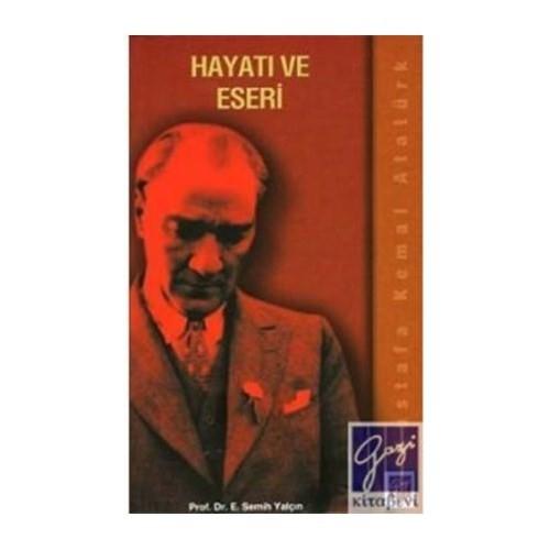 Mustafa Kemal Atatürk - Hayatı Ve Eseri