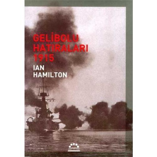 Gelibolu Hatıraları 1915 - Ian Hamilton