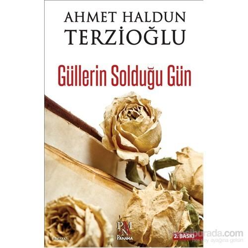 Güllerin Solduğu Gün-Ahmet Haldun Terzioğlu