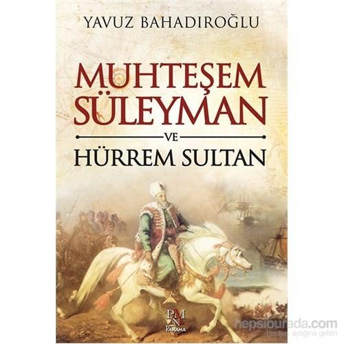 Muhteşem Süleyman Ve Hürrem Sultan - Yavuz Bahadıroğlu