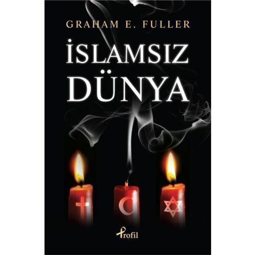 İslamsız Dünya - Graham E. Fuller