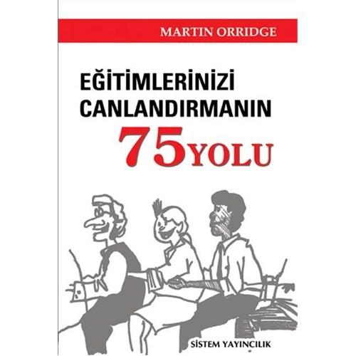 Eğitimlerinizi Canlandırmanın 75 Yolu - Martin Orridge
