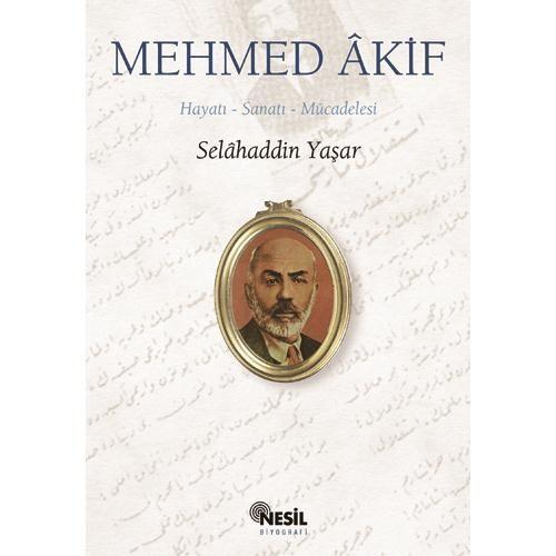 Mehmed Akif / Hayatı - Sanatı - Mücadelesi