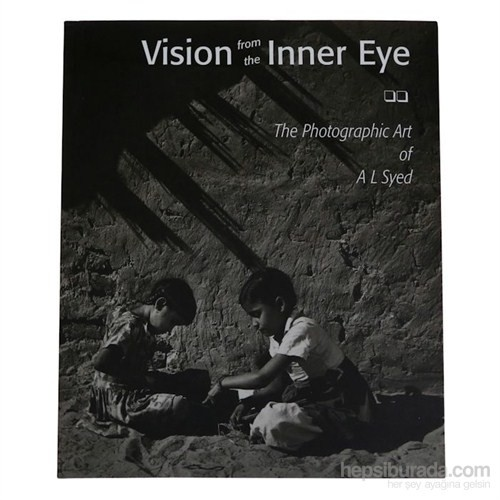 Vision From The Inner Eye: The Photographic Art Of A L Syed-O. P. Sharma