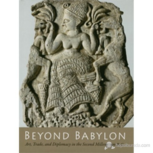 Beyond Babylon: Art, Trade, And Diplomacy İn The Second Millennium B.C.-Jean M. Evans