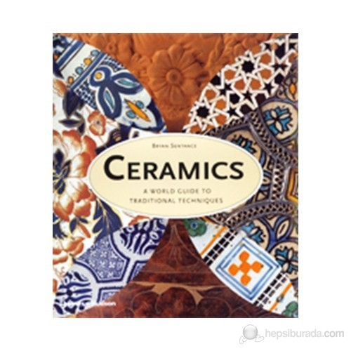 Ceramics: A World Guide To Traditional Techniques-Bryan Sentance