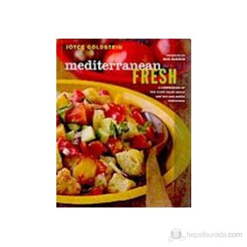Mediterranean Fresh: A Compendium Of One-Plate Salad Meals And Mix-And-Match Dressings (Ciltli)
