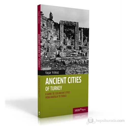 Ancient Cities Of Turkey - A Guide To The Ancient Cities Of Turkey: From Anatolia To Thrace-Yaşar Yılmaz