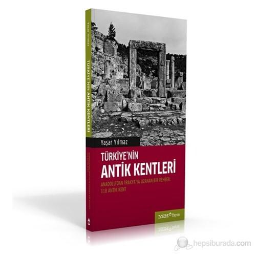 Türkiye'nin Antik Kentleri - Anadolu'dan Trakya'ya Uzanan Bir Rehber