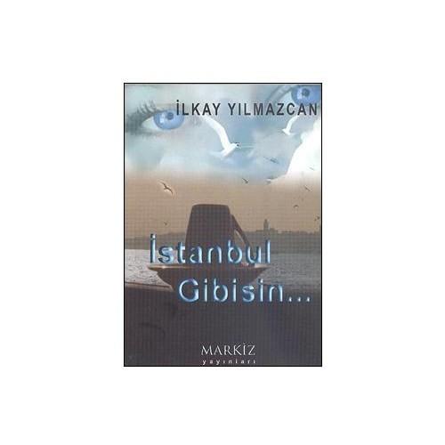 İstanbul Gibisin…