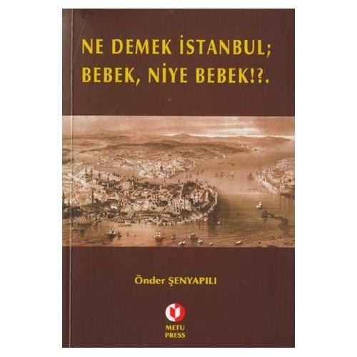 Ne Demek İstanbul, Bebek, Niye Bebek!? - Önder Şenyapılı