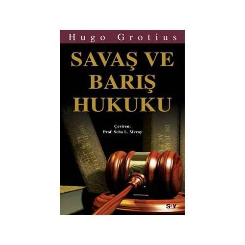 Savaş Ve Barış Hukuku-Hugo Grotius