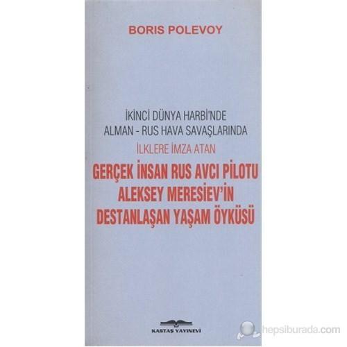 Gerçek İnsan Rus Avcı Pilotu Aleksey Meresiev'İn Destanlaşan Yaşam Öyküsü-Boris Polevoy