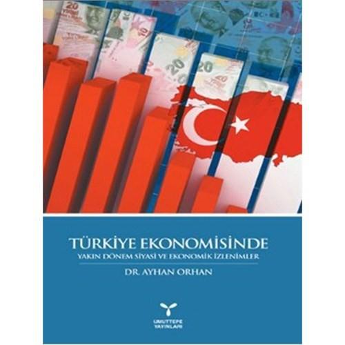 Türkiye Ekonomisinde Yakın Dönem Siyasi ve Ekonomik İzlenimler - Ayhan Orhan