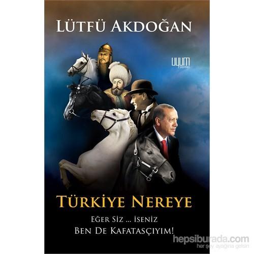 Türkiye Nereye Eğer Siz … İseniz Ben De Kafatasçıyım!-Lütfü Akdoğan