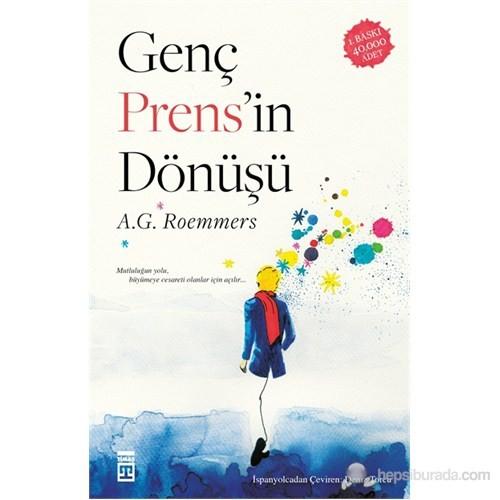Genç Prens'İn Dönüşü - (Mutluluğun Yolu, Büyümeye Cesareti Olanlar İçin Açılır)-A. G. Roemmers