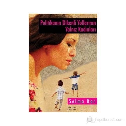 Politikanın Dikenli Yollarının Yalnız Kadınları-Selma Kar