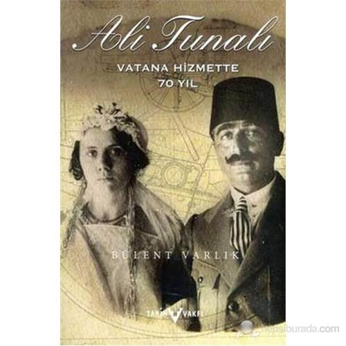 Ali Tunalı Vatana Hizmette 70 Yıl ((1890-1975))-M. Bülent Varlık