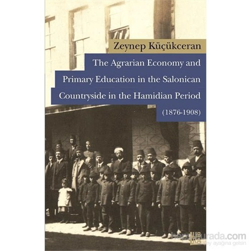 The Agrarian Economy And Primary Education İn The Salonican Countryside İn The Hamidian Period (1876-Zeynep Küçükceran