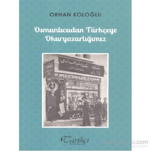 Osmanlıcadan Türkçeye Okuryazarlığımız-Orhan Koloğlu