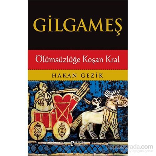 Gilgameş Ölümsüzlüğe Koşan Kral-Hakan Gezik