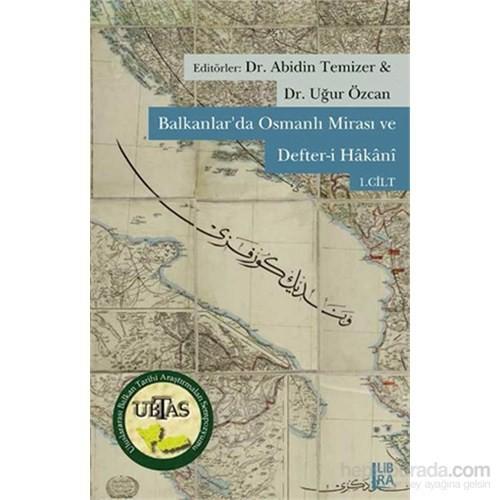 Balkanlar'da Osmanlı Mirası ve Defter-i Hâkânî – Cilt I-II