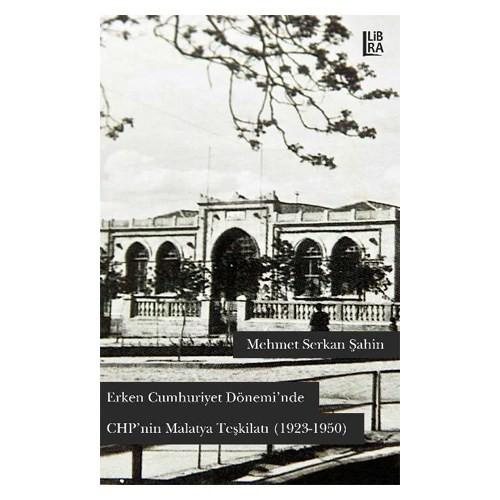 Erken Cumhuriyet Dönemi'Nde Chp'Nin Malatya Teşkilatı (1923-1950)