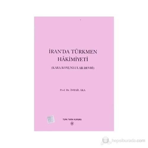 İran'da Türkmen Hakimiyeti (Kara Koyunlular Devri) - İsmail Aka