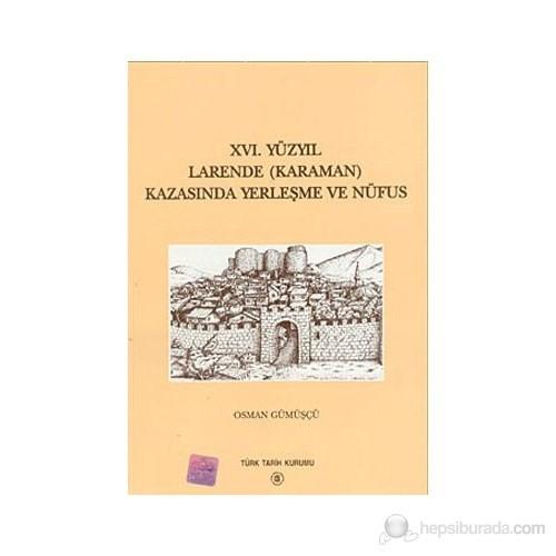 16. Yüzyıl Larende (Karaman) Kazasında Yerleşme Ve Nüfus-Osman Gümüşçü