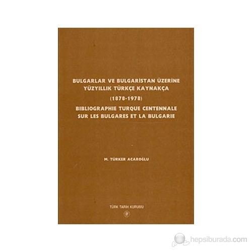 Bulgarlar Ve Bulgaristan Üzerine Yüzyıllık Türkçe Kaynakça (1878-1978)