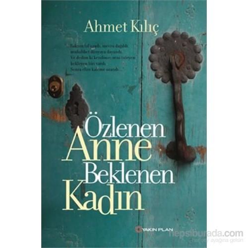 Özlenen Anne Beklenen Kadın-Ahmet Kılıç