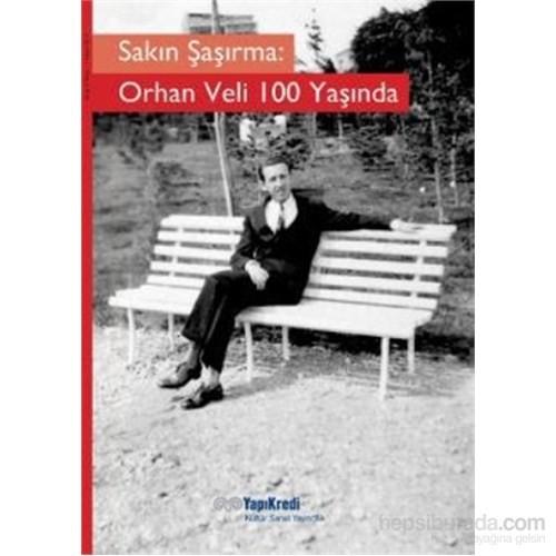 Sakın Şaşırma: Orhan Veli 100 Yaşında - Murat Yalçın