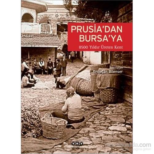 Prusia'dan Bursa'ya – 8500 Yıldır Üreten Kent