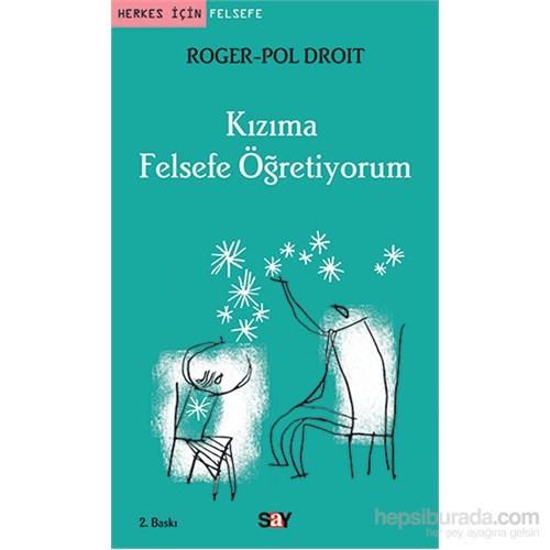 Kızıma Felsefe Öğretiyorum-Roger-Pol Droit