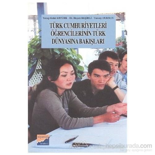 Türk Cumhuriyetleri Öğrencilerinin Türk Dünyasına Bakışları-Yakup Erdal Ertürk