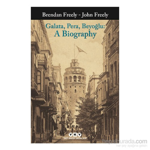 Galata, Pera, Beyoğlu: A Biography-John Freely