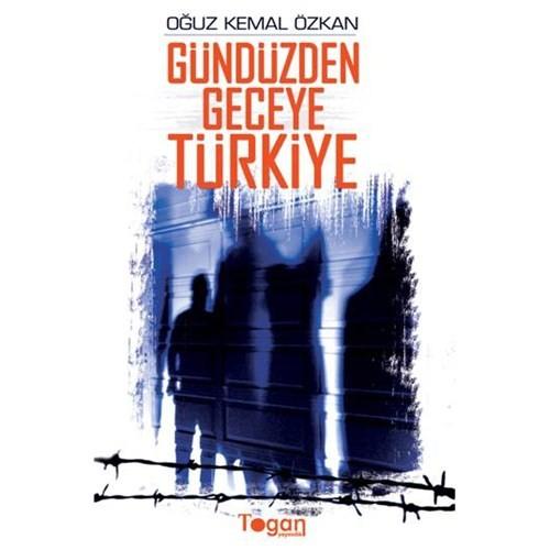 Gündüzden Geceye Türkiye-Oğuz Kemal Özkan