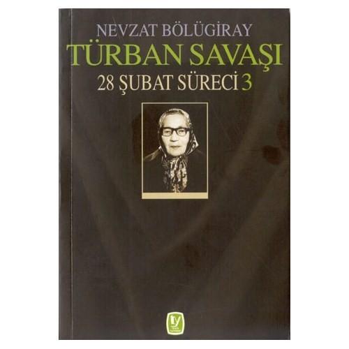 TÜRBAN SAVAŞI / 28 ŞUBAT SÜRECİ 3