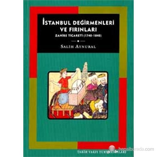 İstanbul Değirmenleri Ve Fırınları Zahire Ticareti 1740 - 1840-Salih Aynural