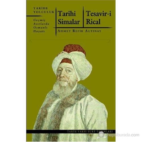 Tarihi Simalar - Tesavir-İ Rical (Geçmiş Asırlarda Osmanlı Hayatı)-Ahmet Refik Altınay