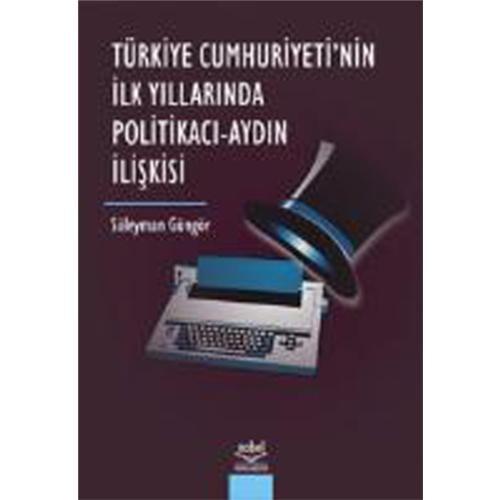 Türkiye Cumhuriyetinin İlk Yıllarında Politikacı Aydın İlişkisi