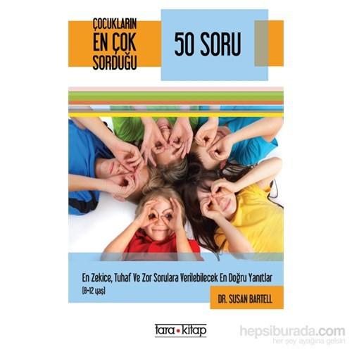 Çocukların En Çok Sorduğu 50 Soru - Susan Bartell
