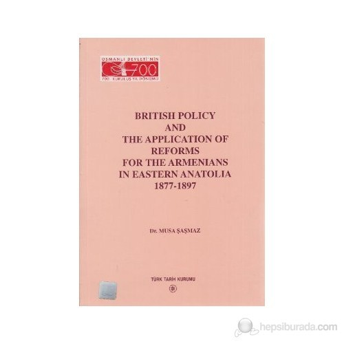British Policy And The Application Of Reforms For The Armenians İn Eastern Anatolia 1877-1897