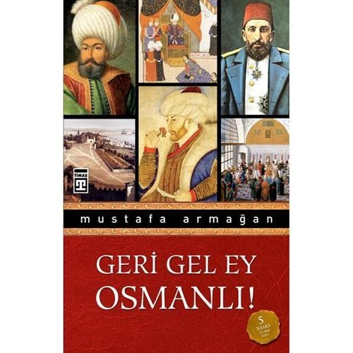 Geri Gel Ey Osmanlı! - Mustafa Armağan